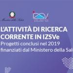 Corso ECM online / L'attività di ricerca corrente in IZSVe. Progetti conclusi nel 2019 finanziati dal Ministero della Salute